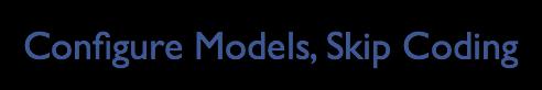 Configure Models, Skip Coding